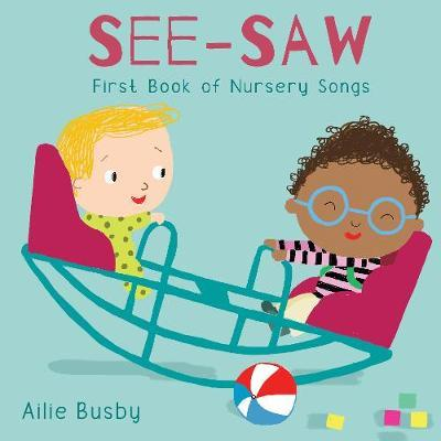 See-Saw! - First Book of Nursery Songs - Ailie Busby - 9781786284099