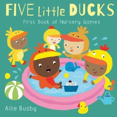 Five Little Ducks - First Book of Nursery Games - Ailie Busby - 9781786284105
