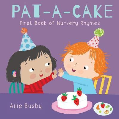 Pat-A-Cake! - First Book of Nursery Rhymes - Ailie Busby - 9781786284112