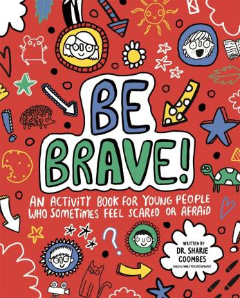 Be Brave! Mindful Kids: An Activity Book for Children Who Sometimes Feel Scared or Afraid - Dr. Sharie Coombes