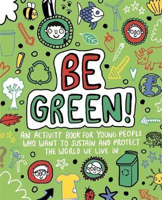 Be Green! Mindful Kids Global Citizen - Mandy Archer (Freelance Editorial Development) - 9781787414624