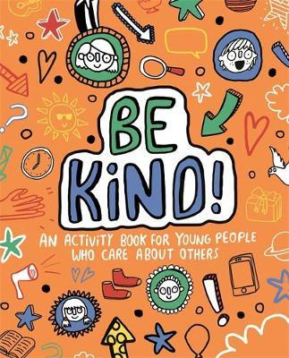Be Kind! Mindful Kids Global Citizen - Stephanie Clarkson (Freelance Journalist and Writer) - 9781787414631