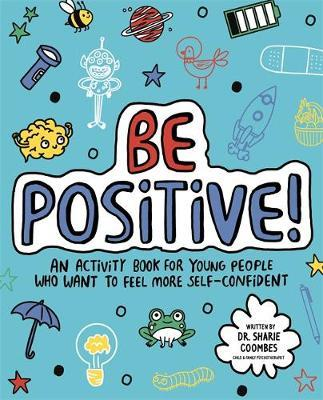 Be Positive! Mindful Kids: An activity book for children who want to feel more self-confident - Dr. Sharie Coombes