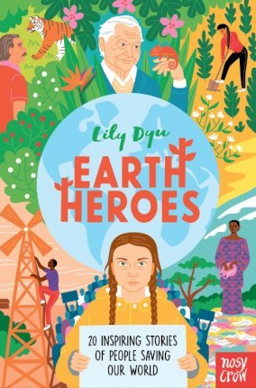Earth Heroes: Twenty Inspiring Stories of People Saving Our World - Lily Dyu - 9781788008525