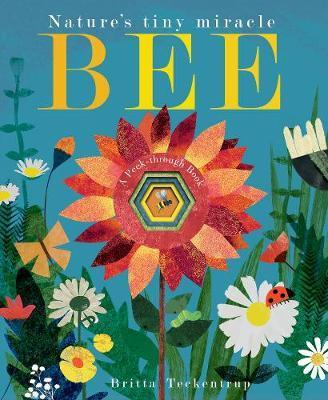 Bee: Nature's tiny miracle - Britta Teckentrup - 9781788816281