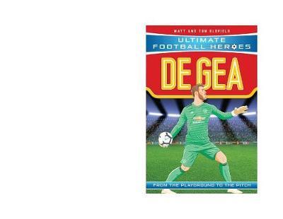De Gea (Ultimate Football Heroes) - Matt Oldfield - 9781789460957