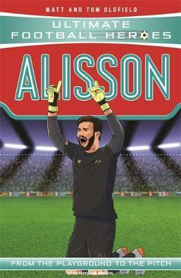 Alisson (Ultimate Football Heroes) - Matt & Tom Oldfield - 9781789462388