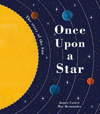 Once Upon a Star: The Story of Our Sun - James Carter - 9781848578913