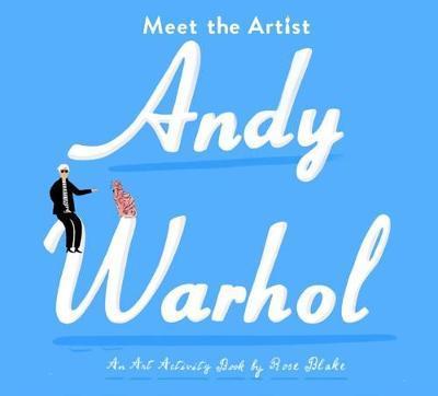 Meet the Artist:  Andy Warhol - Rose Blake - 9781849766876