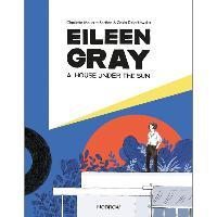 A Eileen Gray: A House Under the Sun - Charlotte Malterre-Barthes - 9781910620434