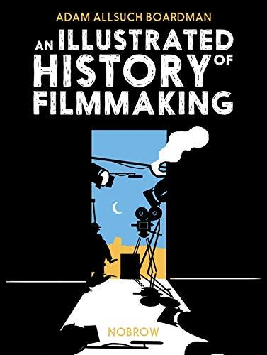 An Illustrated History of Filmmaking - Adam Allsuch Boardman - 9781910620564