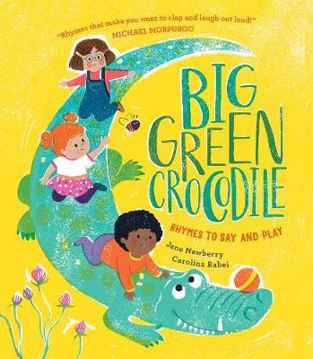 Big Green Crocodile: Rhymes to Say and Play - Jane Newberry - 9781910959619