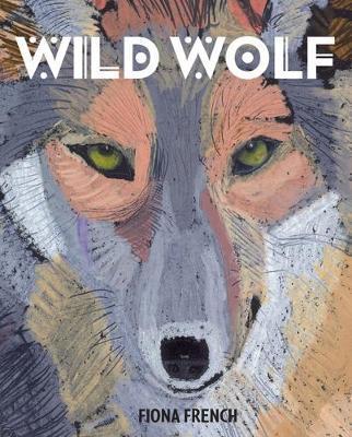 Wild Wolf - Fiona French - 9781910959930