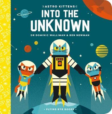 Astro Kittens: Into the Unknown - Dominic Walliman - 9781912497270