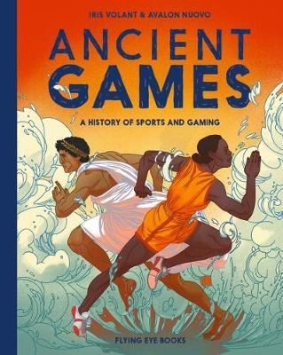 Ancient Games: A History of Sporting and Gaming - Iris Volant - 9781912497348