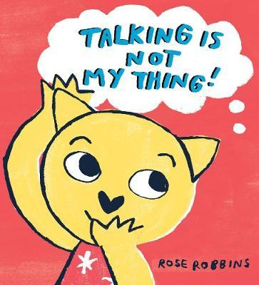 Talking is not my Thing - Rose Robbins - 9781912650224