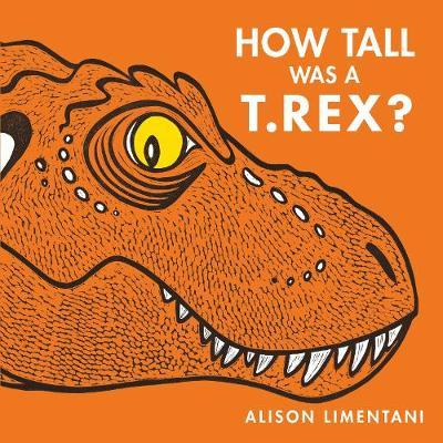 How Tall was a T. rex? - Alison Limentani - 9781912757008