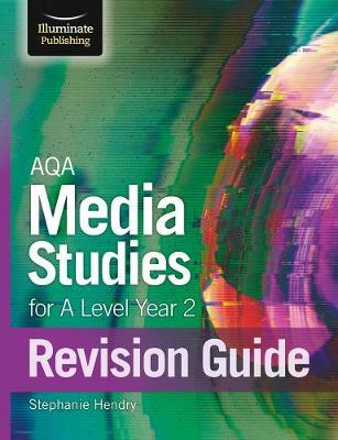 AQA Media Studies For A Level Year 2: Revision Guide - Stephanie Hendry - 9781912820191