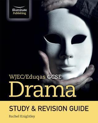 WJEC/Eduqas GCSE Drama Study & Revision Guide - Rachel Knightley - 9781912820276