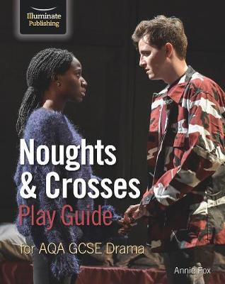 Noughts & Crosses Play Guide For AQA GCSE Drama - Annie Fox - 9781912820511
