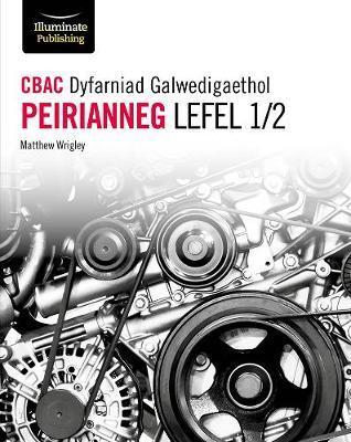 CBAC Dyfarniad Galwedigaethol Peirianneg Lefel 1/2 (WJEC Vocational Award Engineering Level 1/2 Welsh-language edition) - Matthew Wrigley - 9781912820603
