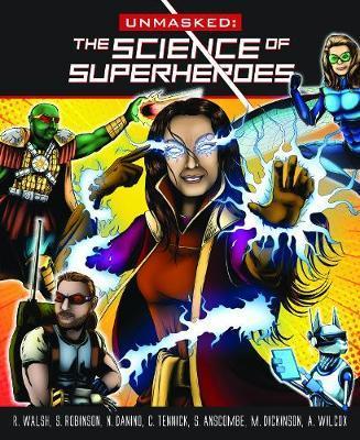 Unmasked: Science Behind Superheroes - Robert Walsh - 9781912979080