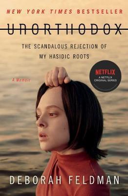 Unorthodox: The Scandalous Rejection of My Hasidic Roots - Deborah Feldman - 9781982148201