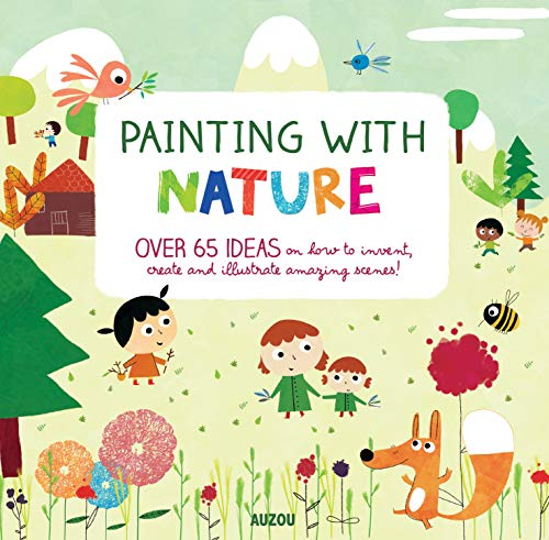 Painting with Nature: Over 65 Ideas on How to Invent