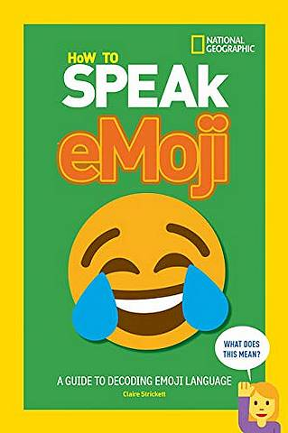 How to Speak Emoji: A Guide to Decoding Digital Language - National Geographic Kids - 9780007965014