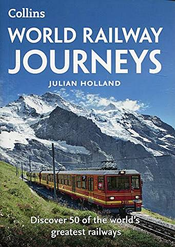 World Railway Journeys: Discover 50 of the world's greatest railways - Julian Holland - 9780008163570
