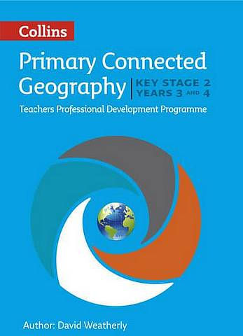 Connected Geography Key Stage 2 (Years 3 and 4): Collins Primary Geography Teachers CPD Programme (Digital Download) - David Weatherly - 9780008167851