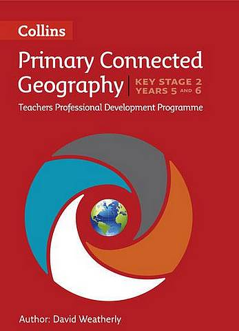 Connected Geography Key Stage 2 (Years 5 and 6): Collins Primary Geography Teachers CPD Programme (Digital Download) - David Weatherly - 9780008167882