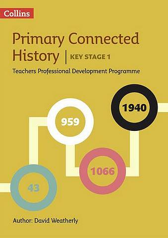 Connected History Key Stage 1: Collins Primary History CPD Programme - David Weatherly - 9780008274603