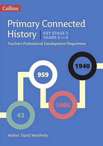 Connected History Key Stage 2 (Years 3 and 4): Collins Primary History CPD Programme - David Weatherly - 9780008274610