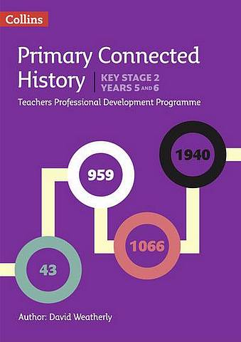Connected History Key Stage 2 (Years 5 and 6): Collins Primary History CPD Programme - David Weatherly - 9780008274627