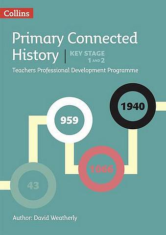 Connected History Key Stages 1 and 2: Collins Primary History CPD Programme - David Weatherly - 9780008274634