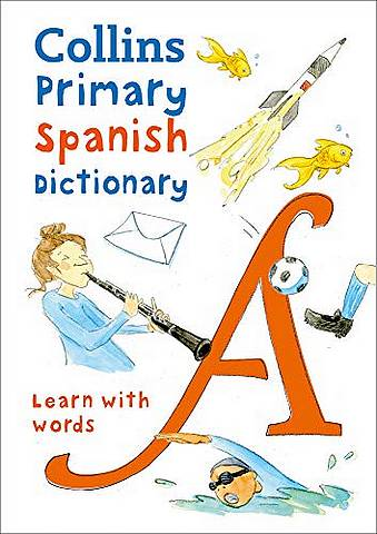 Collins Primary Spanish Dictionary: Illustrated dictionary for ages 7+ (Collins Primary Dictionaries) - Collins Dictionaries - 9780008312695