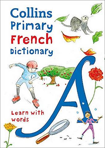 Collins Primary French Dictionary: Illustrated dictionary for ages 7+ (Collins Primary Dictionaries) - Collins Dictionaries - 9780008312701