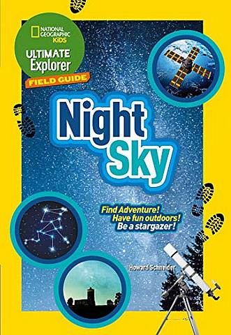 Night Sky: Find Adventure! Have fun outdoors! Be a stargazer! (Ultimate Explorer Field Guides) - National Geographic Kids - 9780008321536