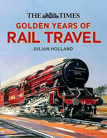 The Times Golden Years of Rail Travel - Julian Holland - 9780008323752