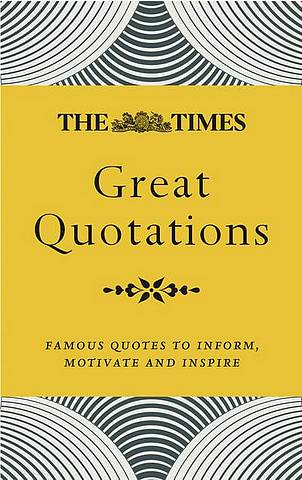 The Times Great Quotations: Famous quotes to inform