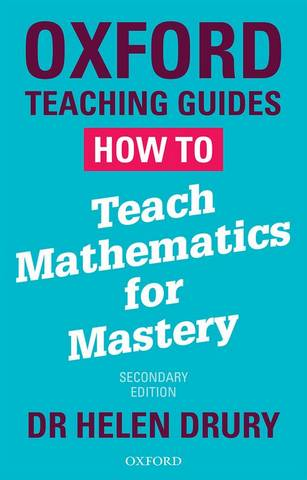 How To Teach Mathematics for Mastery - Helen Drury - 9780198414094