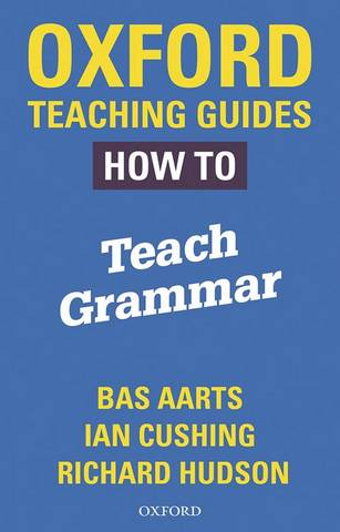 Oxford Teaching Guides: How To Teach Grammar - Bas Aarts - 9780198421511