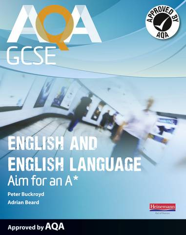 AQA GCSE English and English Language Student Book: Aim for an A* - Peter Buckroyd - 9780435118129