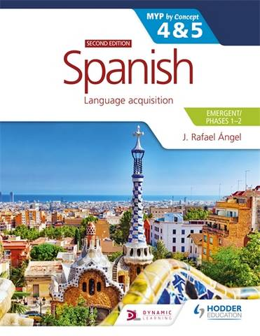 Spanish for the IB MYP 4&5 (Emergent/Phases 1-2): MYP by Concept Second edition - J. Rafael Angel - 9781398311220