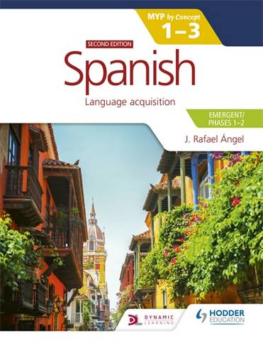 Spanish for the IB MYP 1-3 (Emergent/Phases 1-2): MYP by Concept Second edition - J. Rafael Angel - 9781398312777