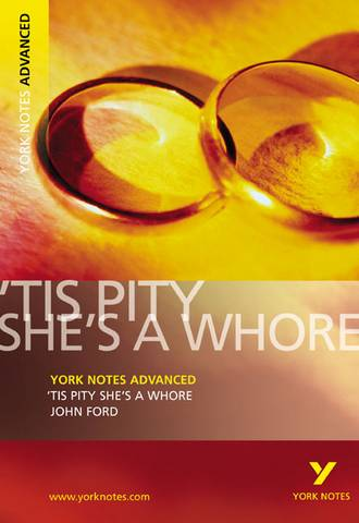 'Tis Pity She's a Whore: York Notes Advanced - John Ford - 9781405861861