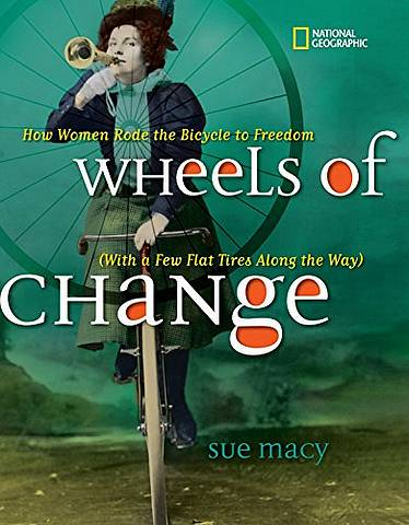 Wheels of Change: How Women Rode the Bicycle to Freedom (With a Few Flat Tires Along the Way) (History (US)) - Sue Macy - 9781426307614