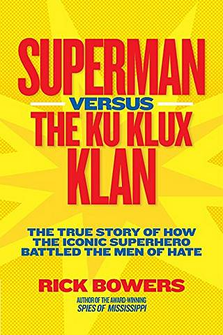 Superman versus the Ku Klux Klan: The True Story of How the Iconic Superhero Battled the Men of Hate (History (US)) - Richard Bowers - 9781426309151