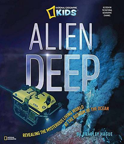 Alien Deep: Revealing the Mysterious Living World at the Bottom of the Ocean - Bradley Hague - 9781426310676